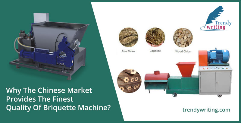 Why The Chinese Market Provides The Finest Quality Of Briquette Machine?